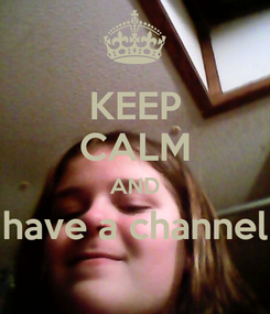Poster: KEEP CALM AND have a channel