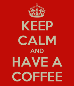 Poster: KEEP CALM AND HAVE A COFFEE