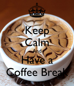 Poster: Keep Calm And Have a Coffee Break