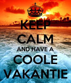 Poster: KEEP CALM AND HAVE A COOLE VAKANTIE
