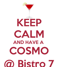 Poster: KEEP CALM AND HAVE A  COSMO @ Bistro 7