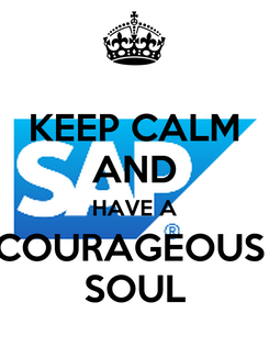 Poster: KEEP CALM AND HAVE A COURAGEOUS  SOUL