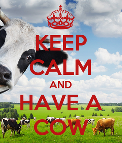 Poster: KEEP CALM AND HAVE A COW