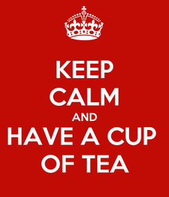 Poster: KEEP CALM AND HAVE A CUP  OF TEA