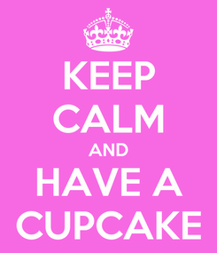Poster: KEEP CALM AND HAVE A CUPCAKE