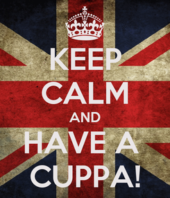 Poster: KEEP CALM AND HAVE A  CUPPA!