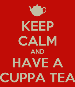 Poster: KEEP CALM AND HAVE A CUPPA TEA