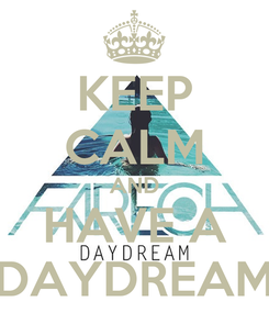 Poster: KEEP CALM AND HAVE A DAYDREAM