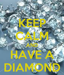 Poster: KEEP CALM AND HAVE A DIAMOND
