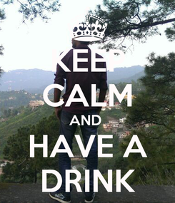 Poster: KEEP CALM AND  HAVE A DRINK