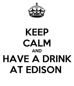 Poster: KEEP CALM AND HAVE A DRINK AT EDISON