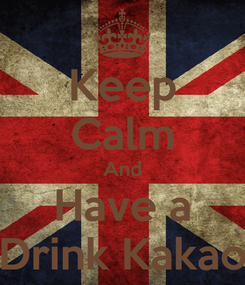 Poster: Keep Calm And Have a Drink Kakao