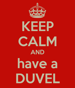 Poster: KEEP CALM AND have a DUVEL