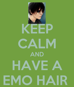 Poster: KEEP CALM AND HAVE A EMO HAIR