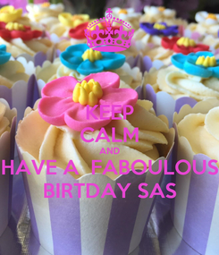 Poster: KEEP CALM AND HAVE A  FABOULOUS BIRTDAY SAS