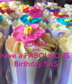 Poster: KEEP CALM AND have a FABOULOUS  Birthday SAS