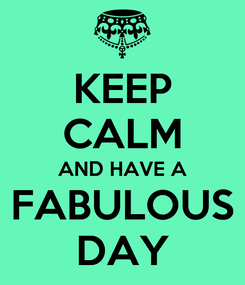 Poster: KEEP CALM AND HAVE A FABULOUS DAY