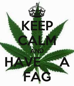 Poster: KEEP CALM AND HAVE     A FAG