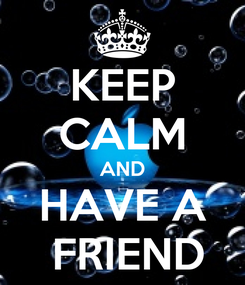 Poster: KEEP CALM AND HAVE A  FRIEND