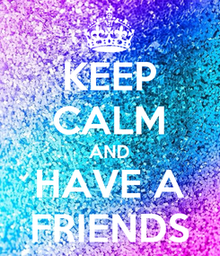 Poster: KEEP CALM AND HAVE A FRIENDS