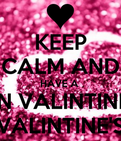 Poster: KEEP CALM AND HAVE A  FUN VALINTINE'S  VALINTINE'S