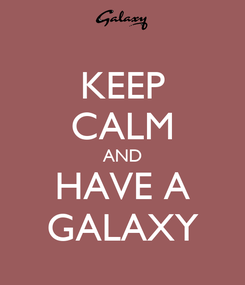 Poster: KEEP CALM AND HAVE A GALAXY