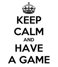 Poster: KEEP CALM AND HAVE A GAME