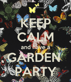 Poster: KEEP CALM and have a GARDEN  PARTY