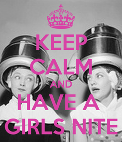 Poster: KEEP CALM AND HAVE A  GIRLS NITE