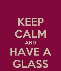 Poster: KEEP CALM AND HAVE A GLASS