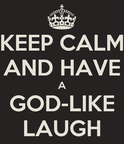 Poster: KEEP CALM AND HAVE A GOD-LIKE LAUGH