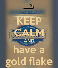 Poster: KEEP CALM AND have a gold flake
