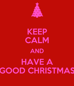 Poster: KEEP CALM AND HAVE A GOOD CHRISTMAS