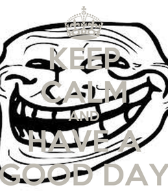 Poster: KEEP CALM AND HAVE A GOOD DAY