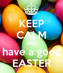 Poster: KEEP CALM AND have a good EASTER