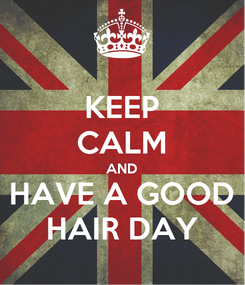 Poster: KEEP CALM AND HAVE A GOOD HAIR DAY