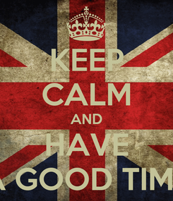 Poster: KEEP CALM AND HAVE A GOOD TIME