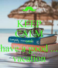 Poster: KEEP CALM and have a good ... vacation