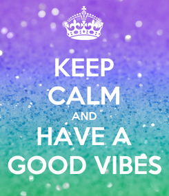 Poster: KEEP CALM AND HAVE A GOOD VIBES