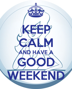 Poster: KEEP CALM AND HAVE A GOOD WEEKEND