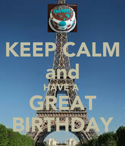 Poster: KEEP CALM and HAVE A  GREAT BIRTHDAY