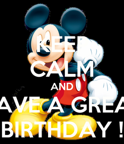 Poster: KEEP CALM AND HAVE A GREAT BIRTHDAY !