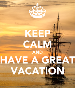 Poster: KEEP CALM AND HAVE A GREAT VACATION