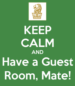 Poster: KEEP CALM AND Have a Guest Room, Mate!