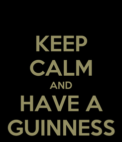 Poster: KEEP CALM AND HAVE A GUINNESS