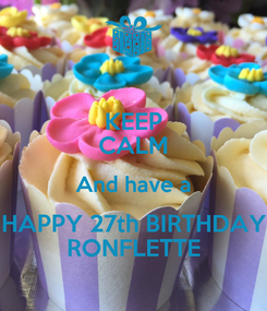 Poster: KEEP CALM And have a HAPPY 27th BIRTHDAY RONFLETTE