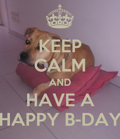 Poster: KEEP CALM AND HAVE A HAPPY B-DAY