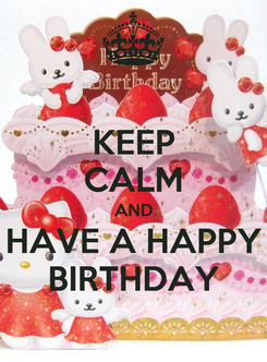 Poster: KEEP CALM AND HAVE A HAPPY BIRTHDAY