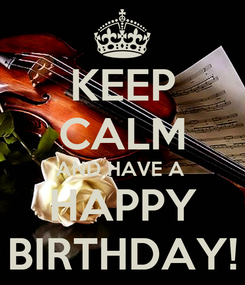 Poster: KEEP CALM AND HAVE A  HAPPY BIRTHDAY!