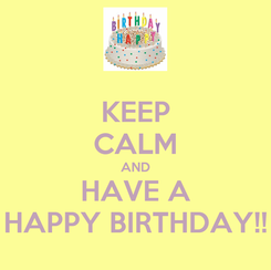 Poster: KEEP CALM AND HAVE A HAPPY BIRTHDAY!!